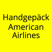 Handgepäck Bestimmungen American Airlines