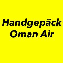 Handgepäck Bestimmungen Oman Air
