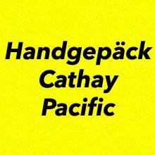 Handgepäck Bestimmungen Cathay Pacific