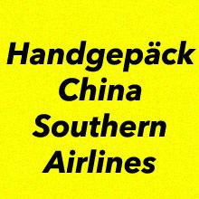 Handgepäck Bestimmungen China Southern Airlines