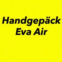Handgepäck Bestimmungen Eva Air