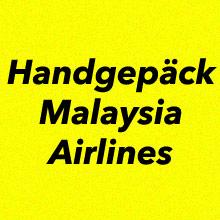 Handgepäck Bestimmungen Malaysia Airlines