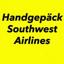 Handgepäck Bestimmungen Southwest Airlines