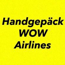 Handgepäck Bestimmungen WOW Airlines