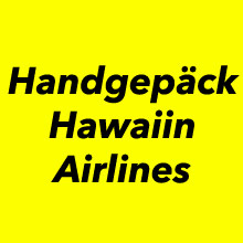 Handgepäck Bestimmungen bei der Airline Hawaiian Airlines