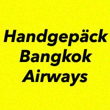 Handgepäck Bestimmungen Bangkok Airways