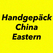 Handgepäck Bestimmungen China Eastern